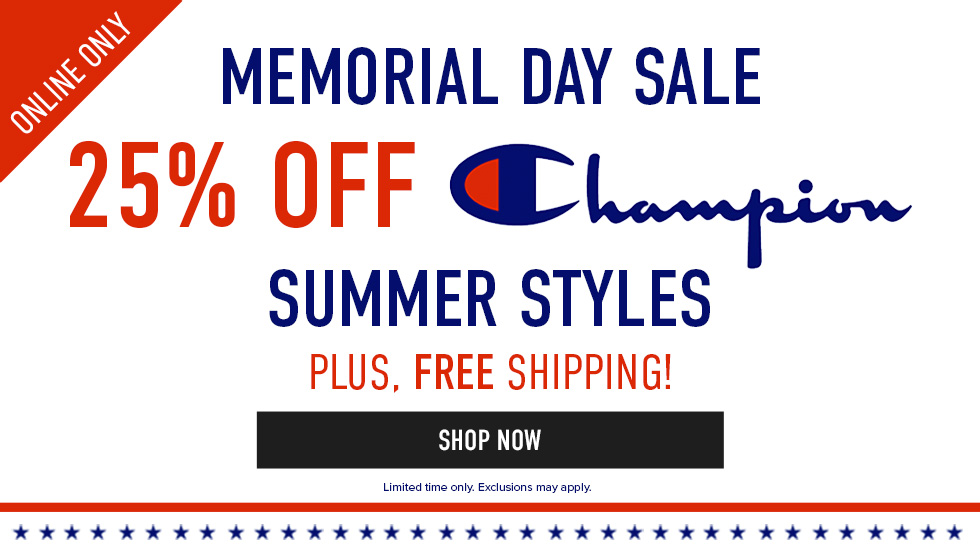 Online only: Memorial Day Sale. 25% off Champion Summer Styles, plus free shipping! Limited time only. Exclusions may apply. Click to shop now.