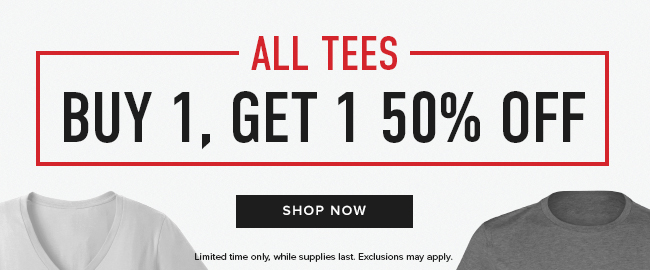 Picture of shirts. All Tees: buy 1, get 1 50% off. Limited time only, while supplies last. Exclusions may apply. Click to shop now.
