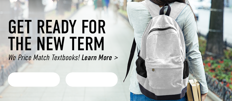 Picture of student. Get ready for the new term. We price match textbooks! Click to learn more. Click to shop Textbooks. Click to shop Apparel.