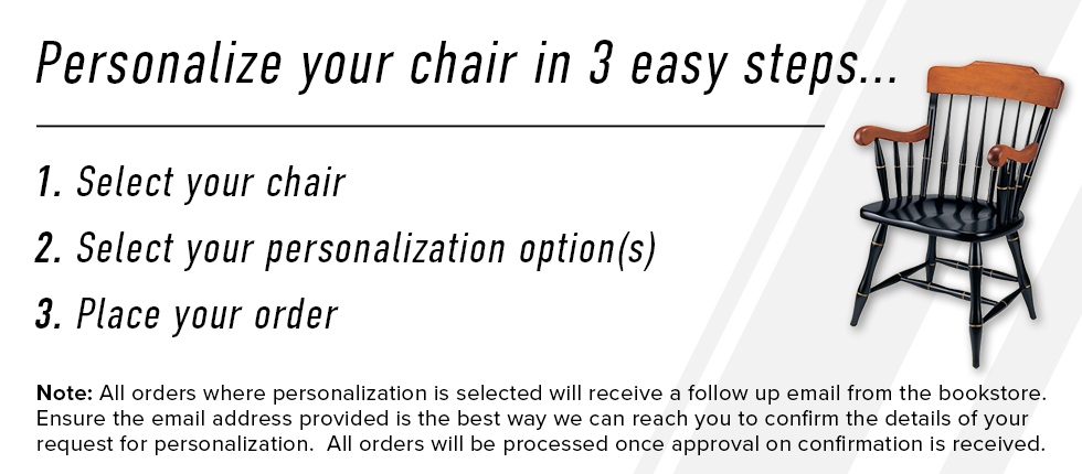 Picture of chair. Personalize your chair in 3 easy steps: select your chair, select your personalization option(s), place your order.